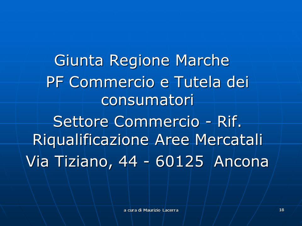 a cura di Maurizio Lacerra 18 Giunta Regione Marche PF Commercio e Tutela dei consumatori Settore Commercio - Rif.