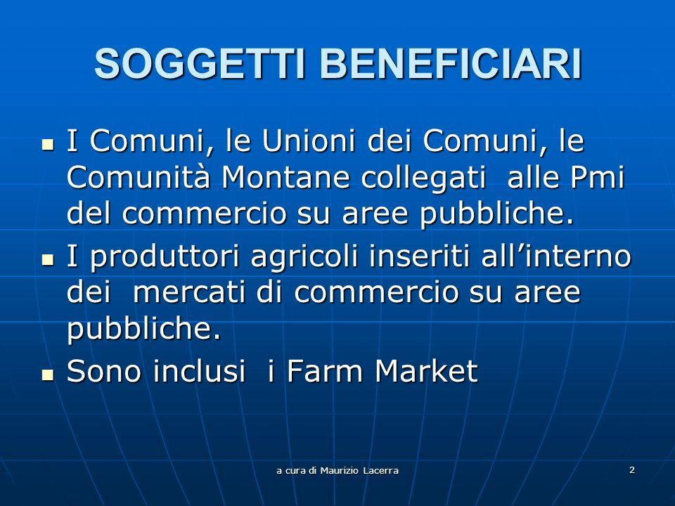 a cura di Maurizio Lacerra 2 SOGGETTI BENEFICIARI I Comuni, le Unioni dei Comuni, le Comunità Montane collegati alle Pmi del commercio su aree pubbliche.