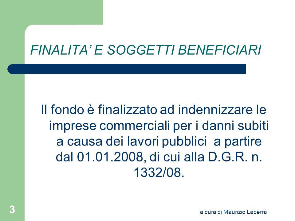 a cura di Maurizio Lacerra 3 FINALITA E SOGGETTI BENEFICIARI Il fondo è finalizzato ad indennizzare le imprese commerciali per i danni subiti a causa