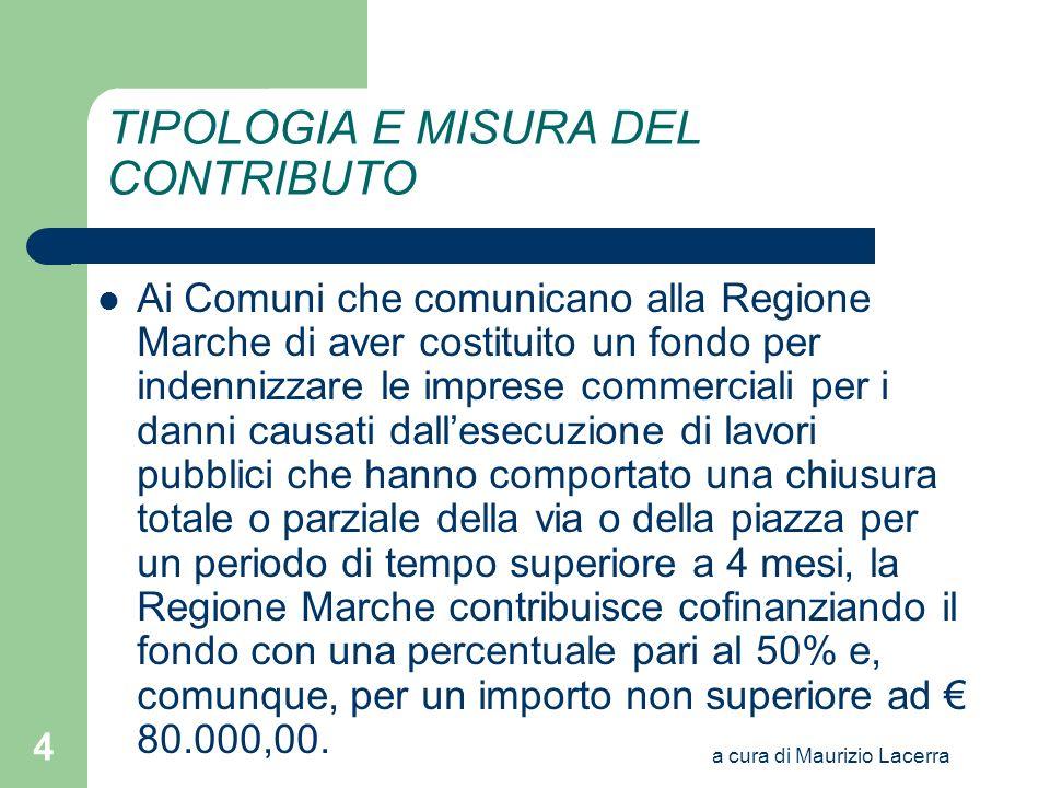 a cura di Maurizio Lacerra 4 TIPOLOGIA E MISURA DEL CONTRIBUTO Ai Comuni che comunicano alla Regione Marche di aver costituito un fondo per indennizza