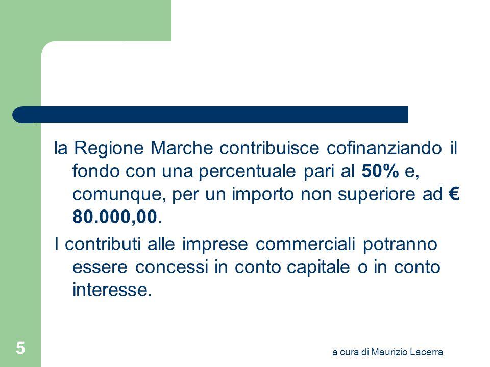 a cura di Maurizio Lacerra 5 la Regione Marche contribuisce cofinanziando il fondo con una percentuale pari al 50% e, comunque, per un importo non sup