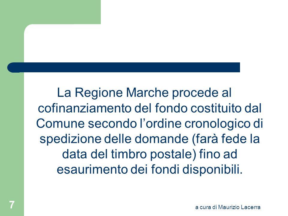 a cura di Maurizio Lacerra 7 La Regione Marche procede al cofinanziamento del fondo costituito dal Comune secondo lordine cronologico di spedizione de