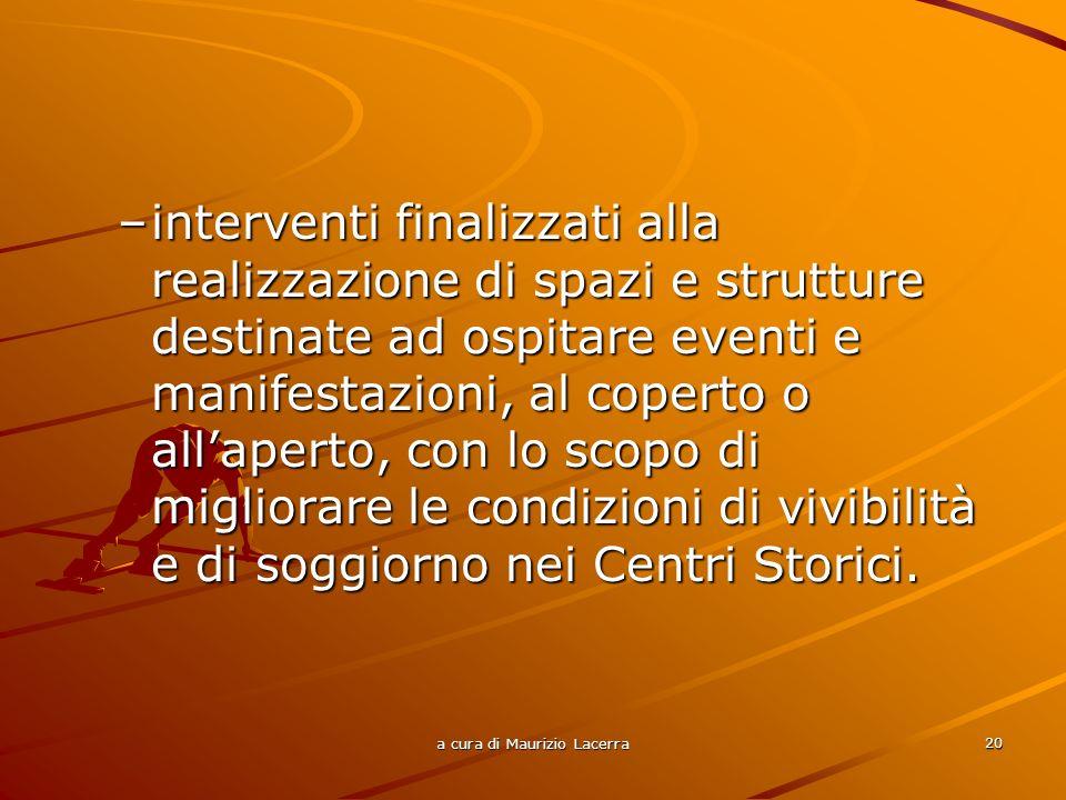 a cura di Maurizio Lacerra 21 Sono considerati, pertanto, ammissibili quei progetti integrati pubblico/privati che PER I COMUNI Arredo urbano; Illuminazione pubblica; Sistemazione viaria; Sistemazione aree mercatali;