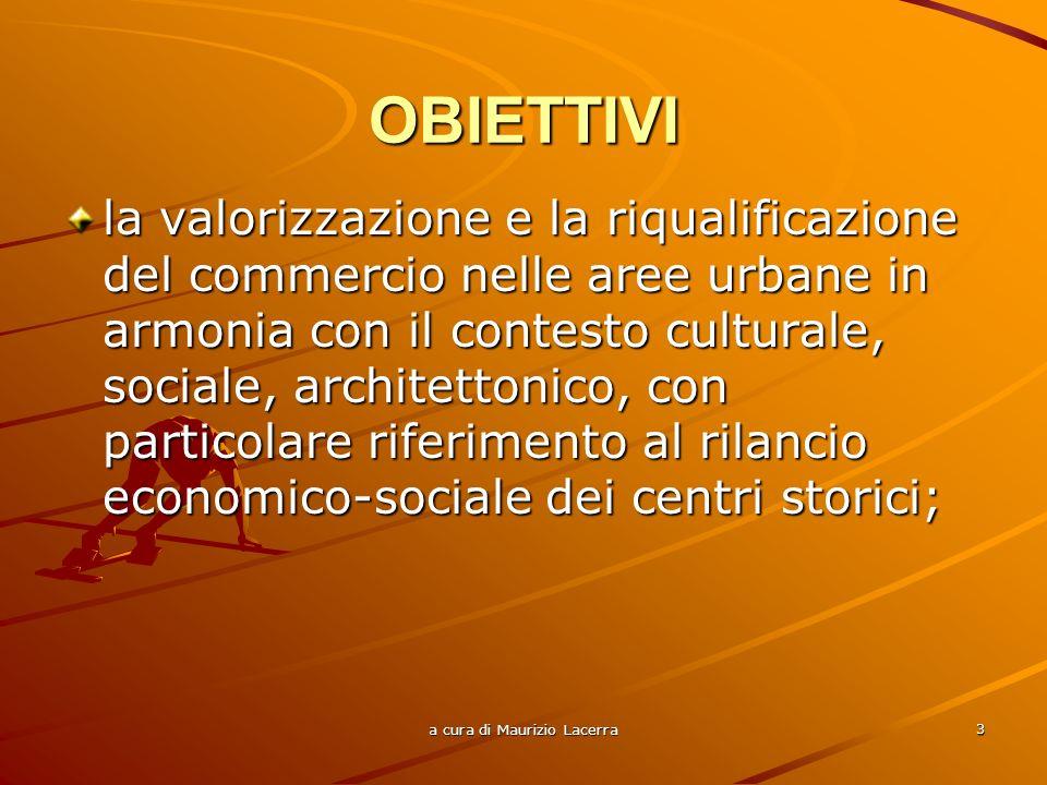 a cura di Maurizio Lacerra 4 favorire la crescita commerciale, in particolare di piccole e medie dimensioni, che integri la qualità delle città, e dei piccoli comuni in modo da assicurarne la attrattività, vivibilità, e sicurezza;