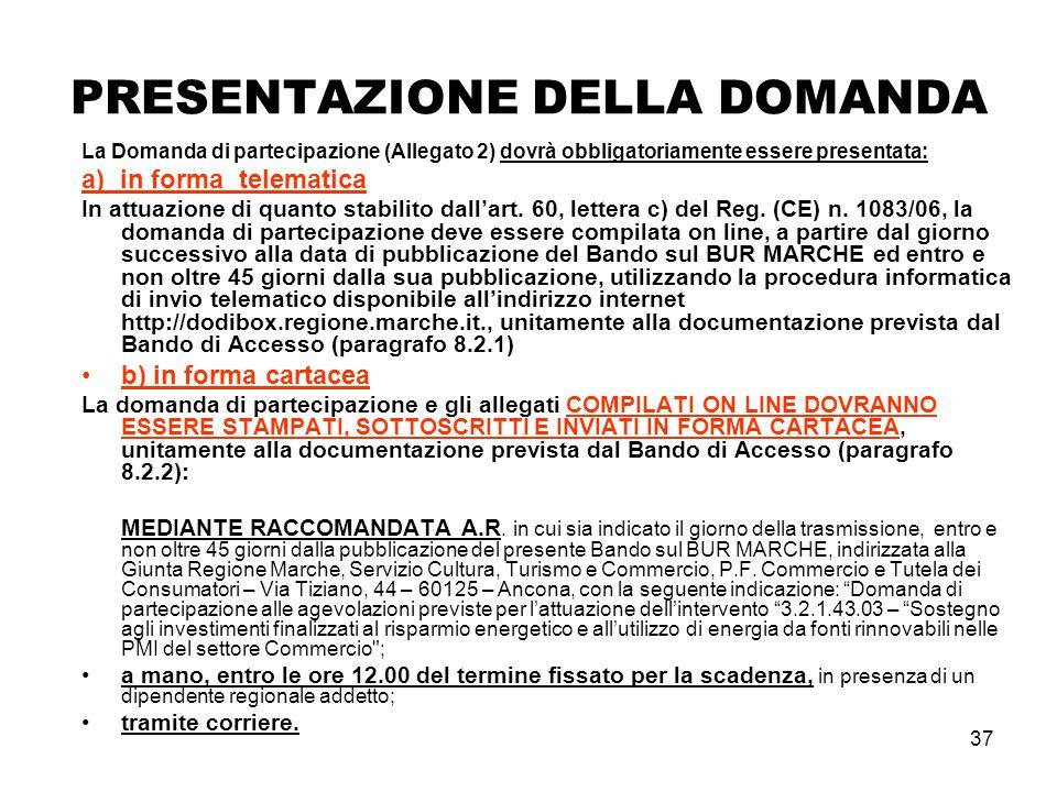 37 PRESENTAZIONE DELLA DOMANDA La Domanda di partecipazione (Allegato 2) dovrà obbligatoriamente essere presentata: a) in forma telematica In attuazione di quanto stabilito dallart.