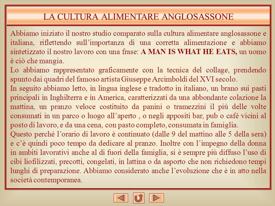LA CULTURA ALIMENTARE ANGLOSASSONE Abbiamo iniziato il nostro studio comparato sulla cultura alimentare anglosassone e italiana, riflettendo sullimpor