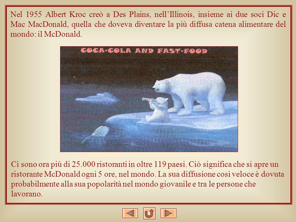Nel 1955 Albert Kroc creò a Des Plains, nellIllinois, insieme ai due soci Dic e Mac MacDonald, quella che doveva diventare la più diffusa catena alime