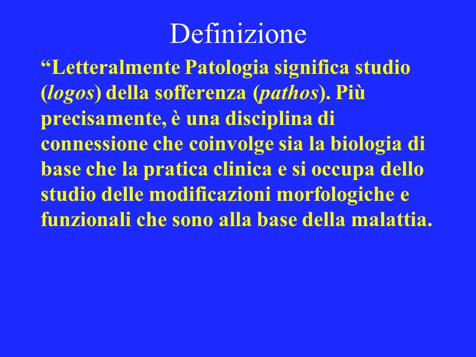 Definizione Letteralmente Patologia significa studio (logos) della sofferenza (pathos). Più precisamente, è una disciplina di connessione che coinvolg