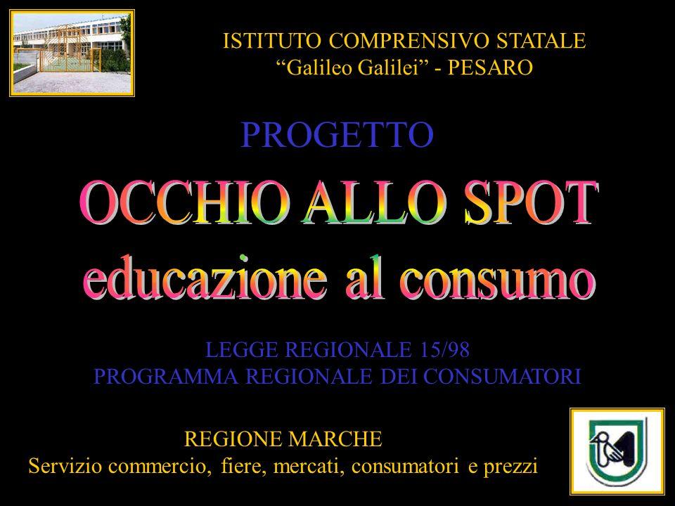 ISTITUTO COMPRENSIVO STATALE Galileo Galilei - PESARO REGIONE MARCHE Servizio commercio, fiere, mercati, consumatori e prezzi PROGETTO LEGGE REGIONALE