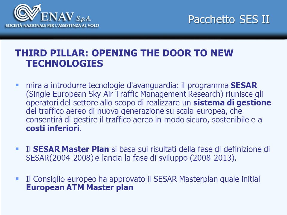 Pacchetto SES II THIRD PILLAR: OPENING THE DOOR TO NEW TECHNOLOGIES mira a introdurre tecnologie d'avanguardia: il programma SESAR (Single European Sk