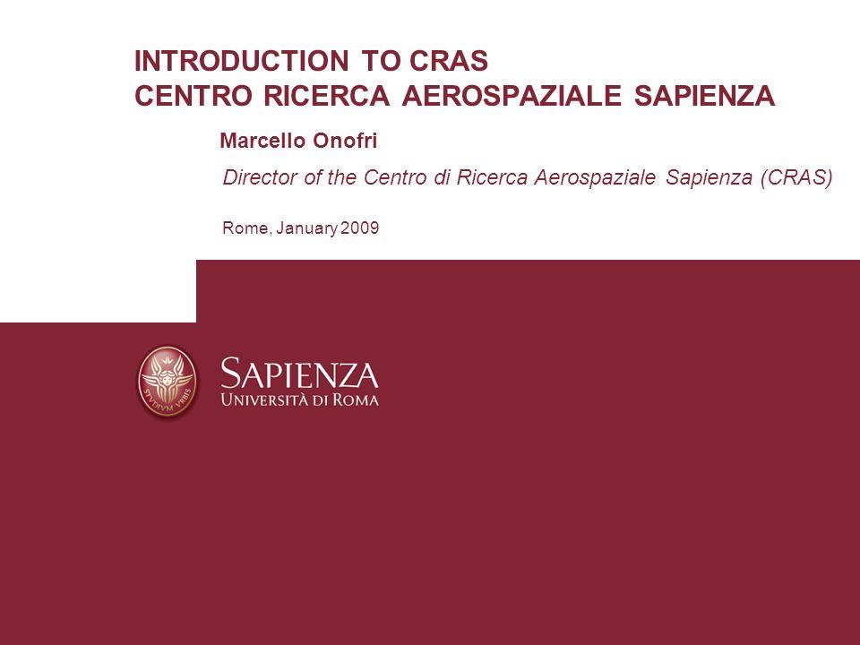 INTRODUCTION TO CRAS CENTRO RICERCA AEROSPAZIALE SAPIENZA Marcello Onofri Director of the Centro di Ricerca Aerospaziale Sapienza (CRAS) Rome, January
