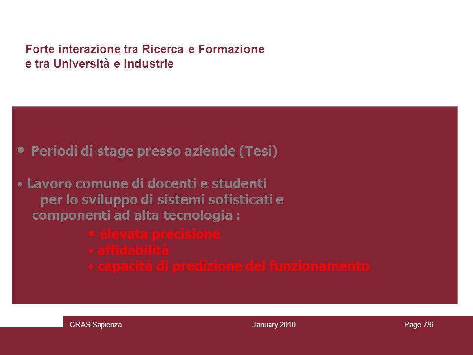 January 2010 CRAS SapienzaPage 7/6 Forte interazione tra Ricerca e Formazione e tra Università e Industrie Periodi di stage presso aziende (Tesi) Lavo