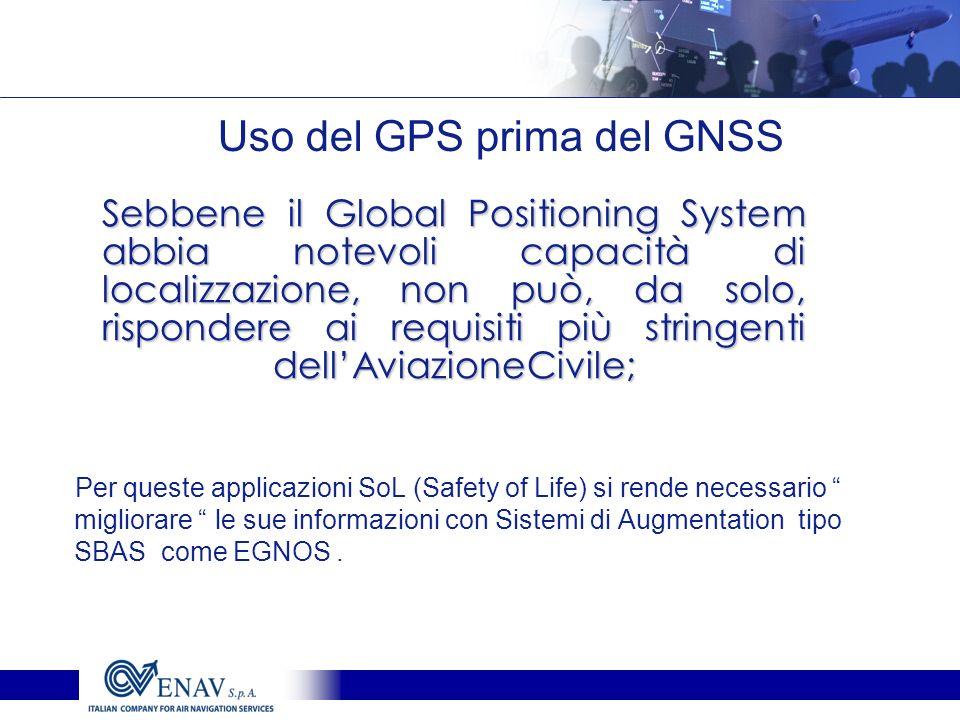 Uso del GPS prima del GNSS Per queste applicazioni SoL (Safety of Life) si rende necessario migliorare le sue informazioni con Sistemi di Augmentation