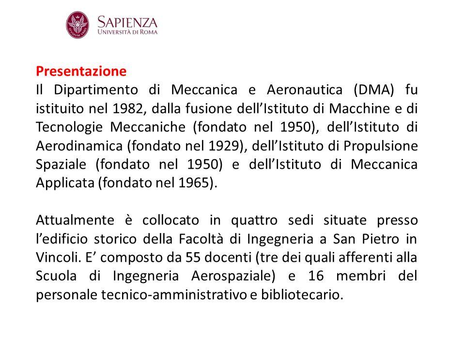 Presentazione (2) Lo scopo istituzionale del DMA è di promuovere e coordinare le attività di ricerca nei settori della meccanica teorica e applicata, della fluidodinamica, della propulsione aerospaziale, delle misure meccaniche e termiche, del progetto tecnologico e nella gestione delle macchine e degli impianti industriali.