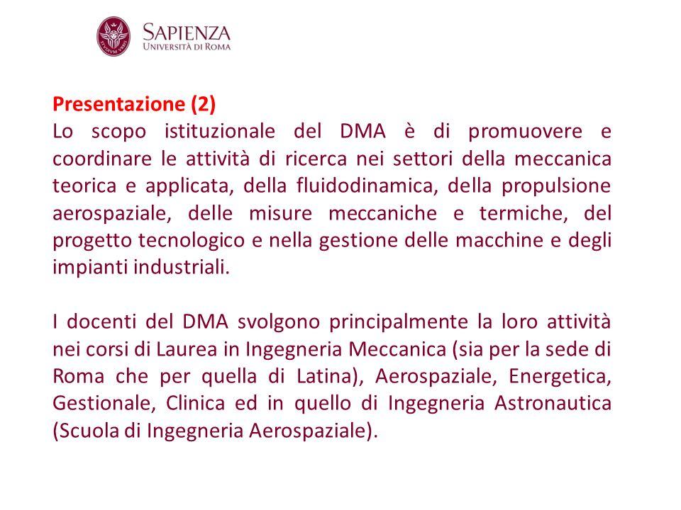 Presentazione (2) Lo scopo istituzionale del DMA è di promuovere e coordinare le attività di ricerca nei settori della meccanica teorica e applicata,