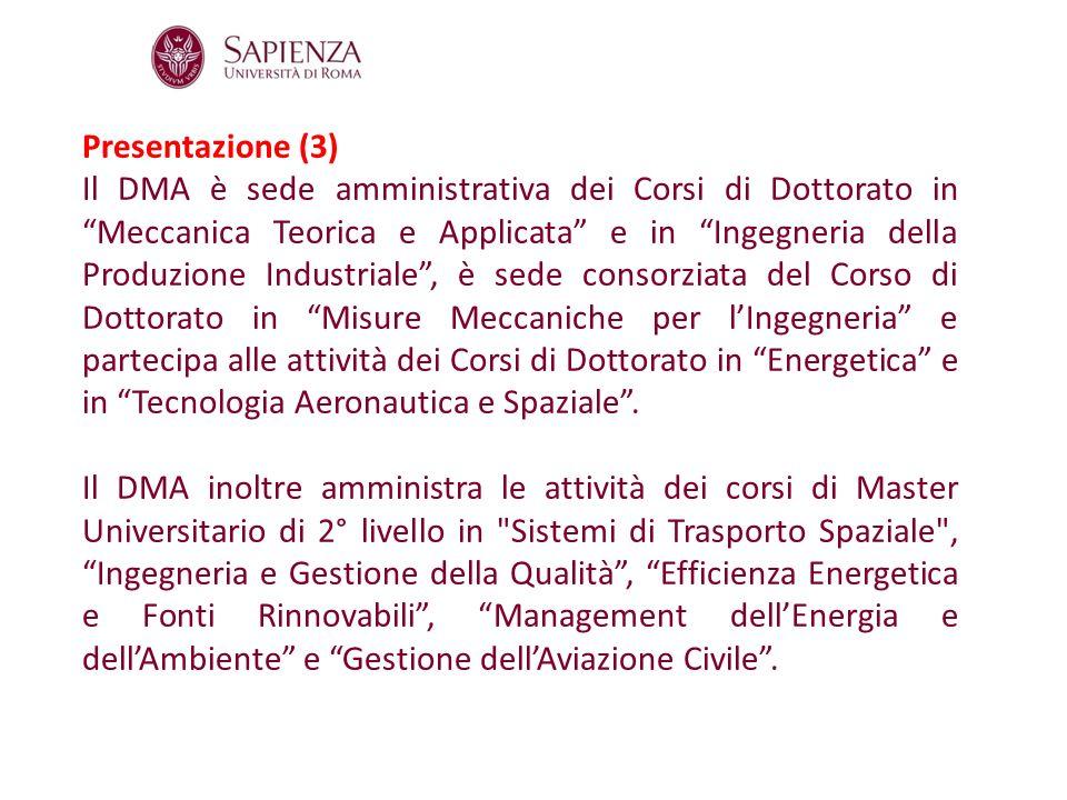 Presentazione (3) Il DMA è sede amministrativa dei Corsi di Dottorato in Meccanica Teorica e Applicata e in Ingegneria della Produzione Industriale, è