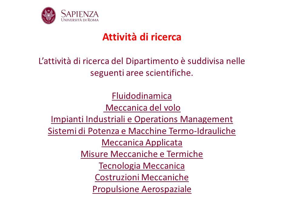 Attività di ricerca Lattività di ricerca del Dipartimento è suddivisa nelle seguenti aree scientifiche. Fluidodinamica Meccanica del volo Impianti Ind