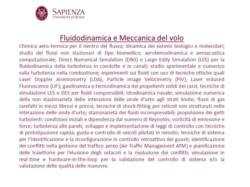 Fluidodinamica e Meccanica del volo Chimica aero-termica per il rientro del flusso; dinamica dei sistemi biologici e molecolari; studio dei flussi non