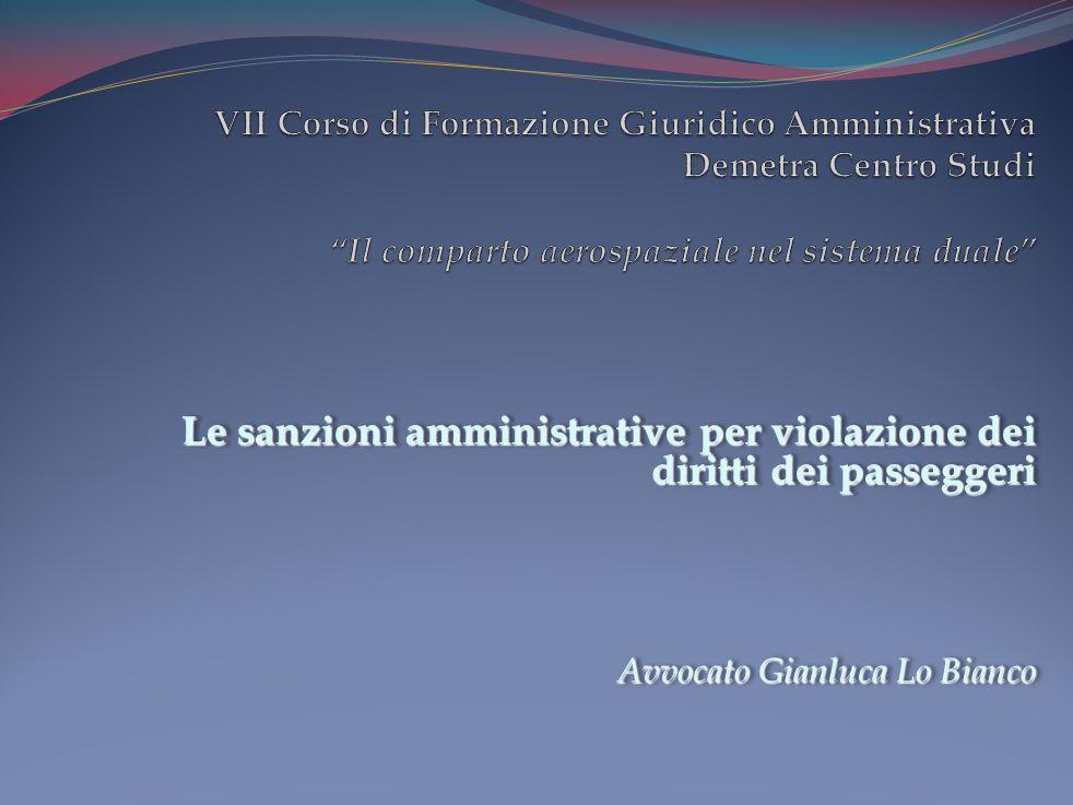 Le sanzioni amministrative per violazione dei diritti dei passeggeri Avvocato Gianluca Lo Bianco Le sanzioni amministrative per violazione dei diritti