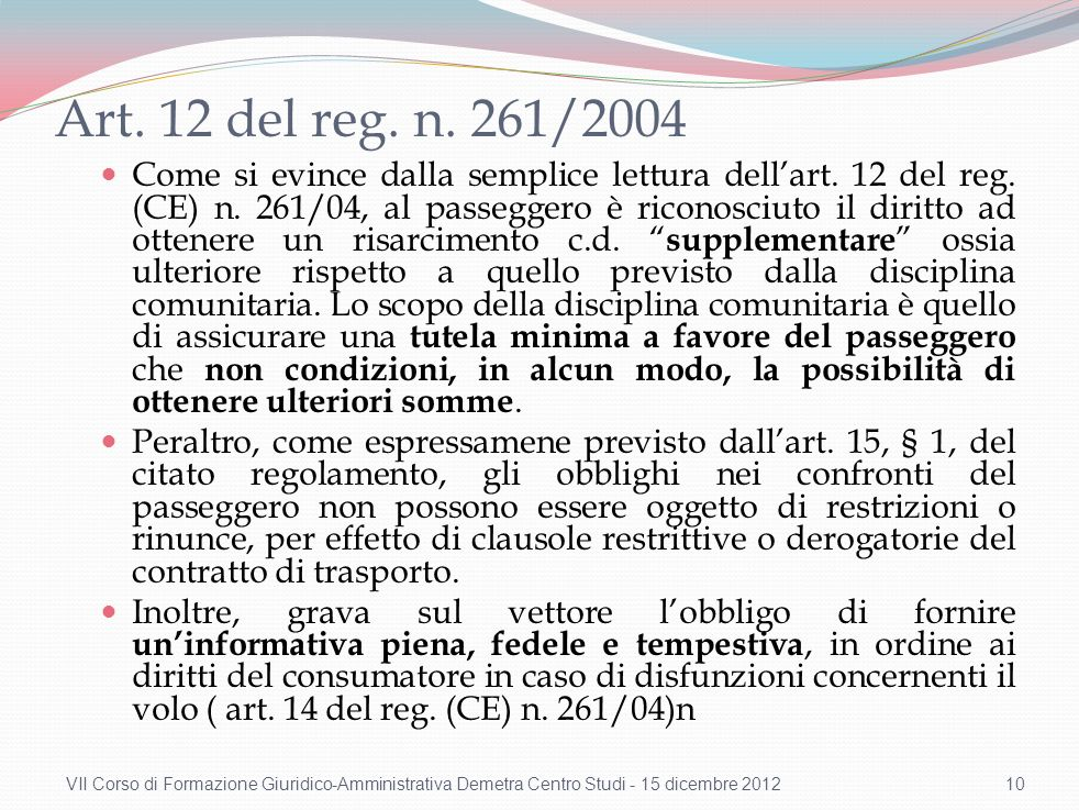 Art. 12 del reg. n. 261/2004 Come si evince dalla semplice lettura dellart. 12 del reg. (CE) n. 261/04, al passeggero è riconosciuto il diritto ad ott