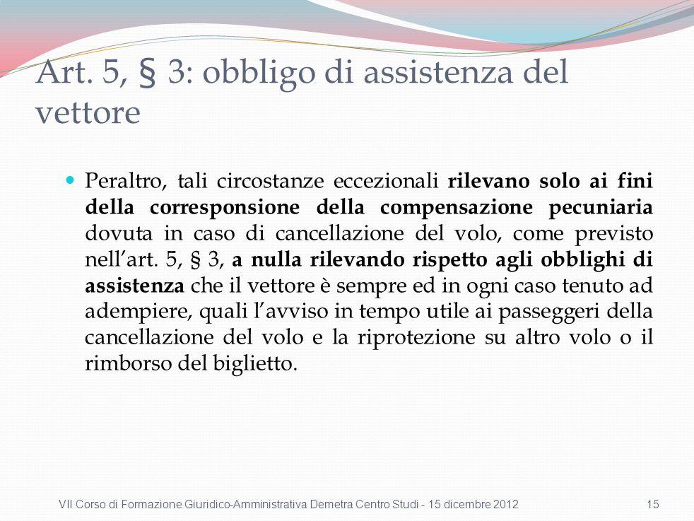 Art. 5, § 3: obbligo di assistenza del vettore Peraltro, tali circostanze eccezionali rilevano solo ai fini della corresponsione della compensazione p