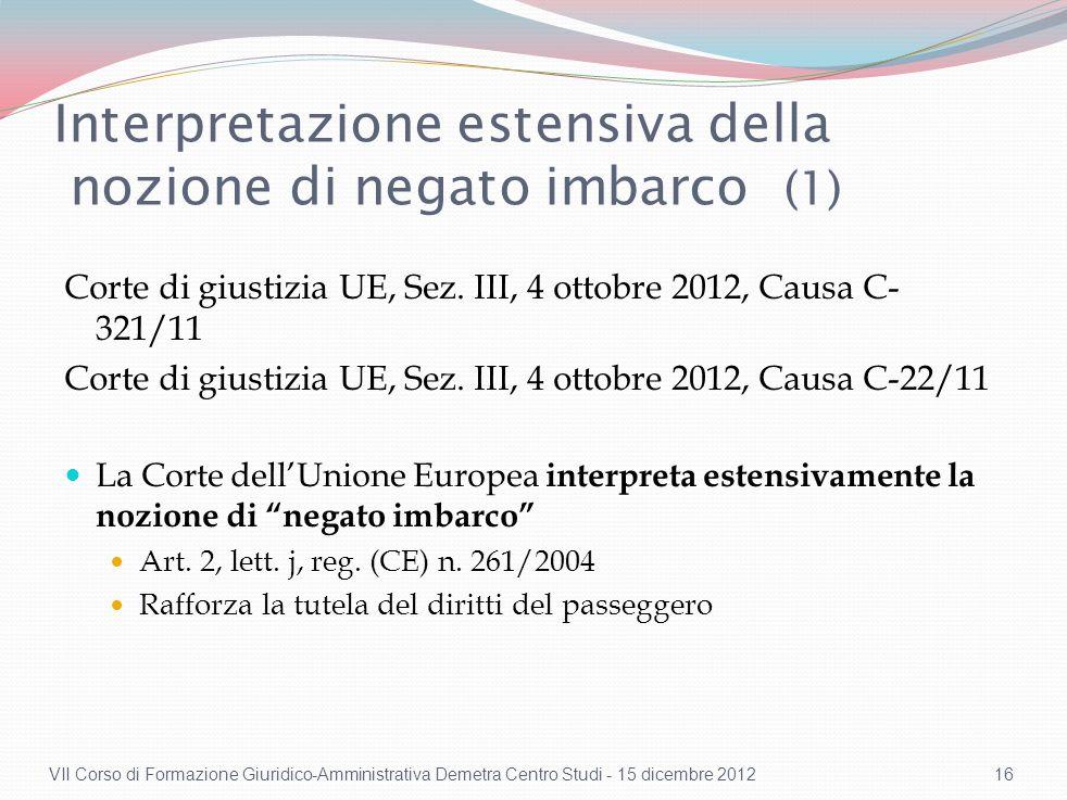 Interpretazione estensiva della nozione di negato imbarco (1) Corte di giustizia UE, Sez. III, 4 ottobre 2012, Causa C- 321/11 Corte di giustizia UE,