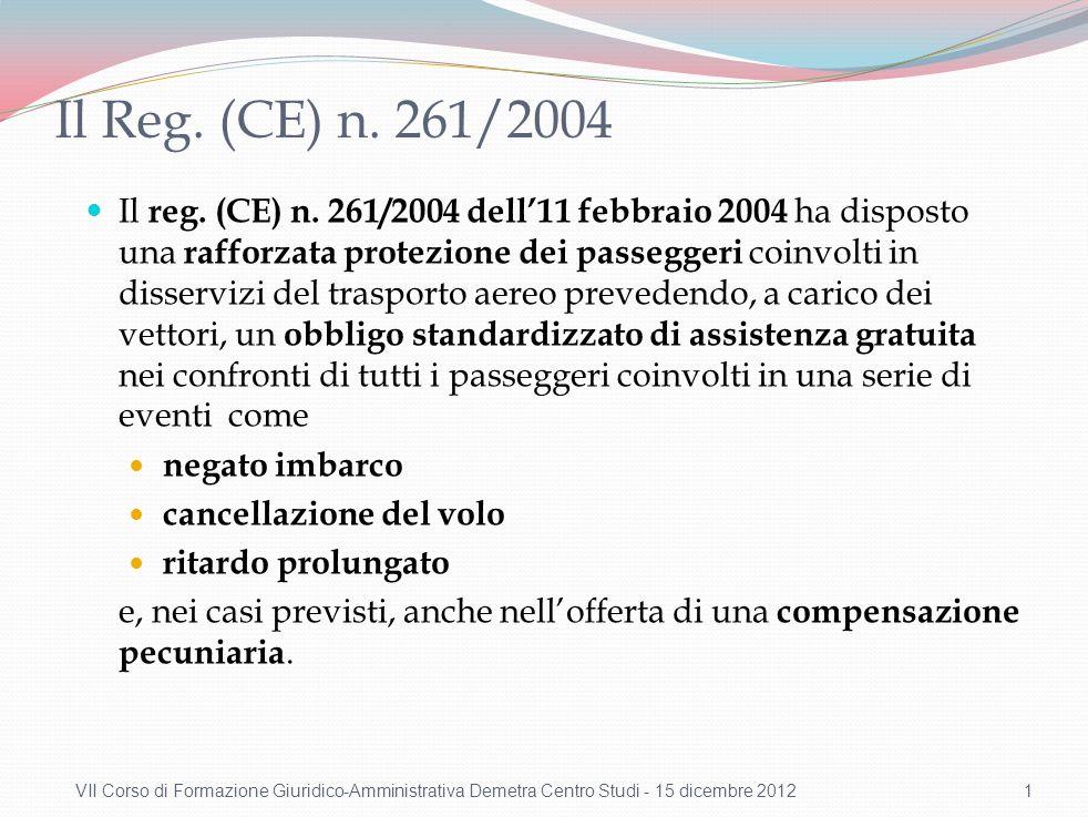 Il Reg. (CE) n. 261/2004 Il reg. (CE) n. 261/2004 dell11 febbraio 2004 ha disposto una rafforzata protezione dei passeggeri coinvolti in disservizi de
