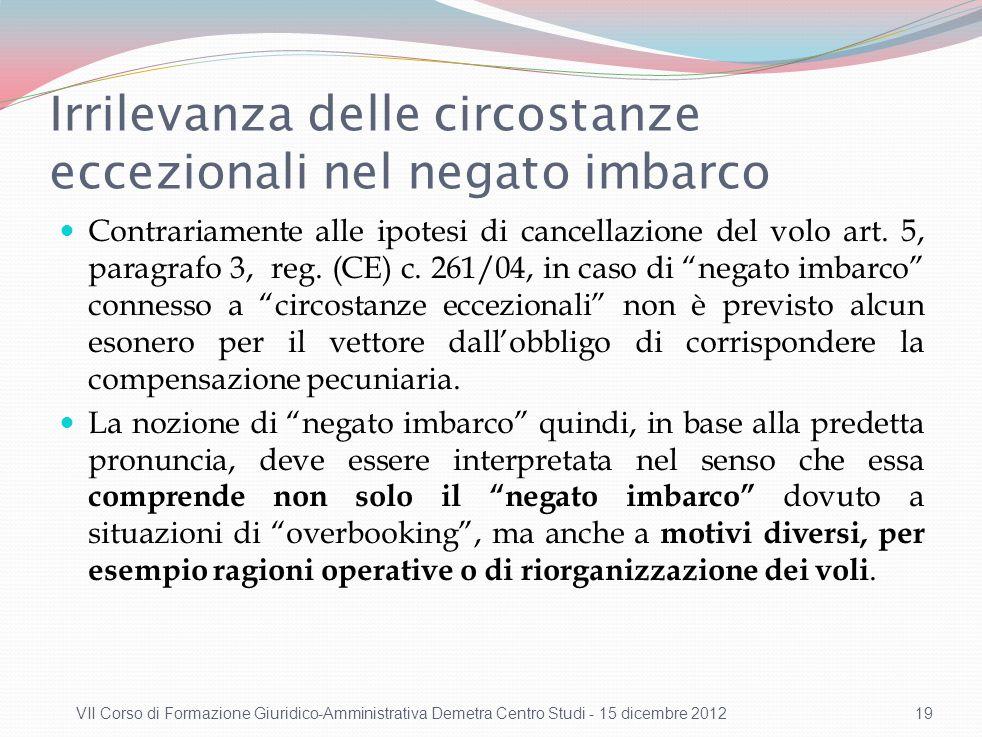 Irrilevanza delle circostanze eccezionali nel negato imbarco Contrariamente alle ipotesi di cancellazione del volo art. 5, paragrafo 3, reg. (CE) c. 2