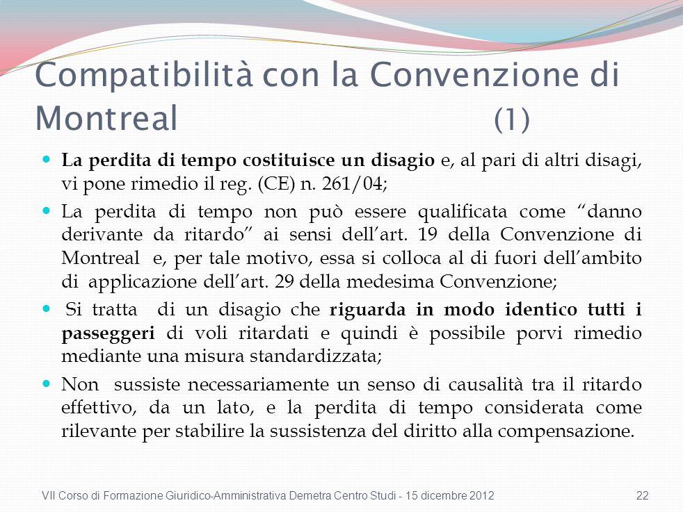 Compatibilità con la Convenzione di Montreal (1) La perdita di tempo costituisce un disagio e, al pari di altri disagi, vi pone rimedio il reg. (CE) n