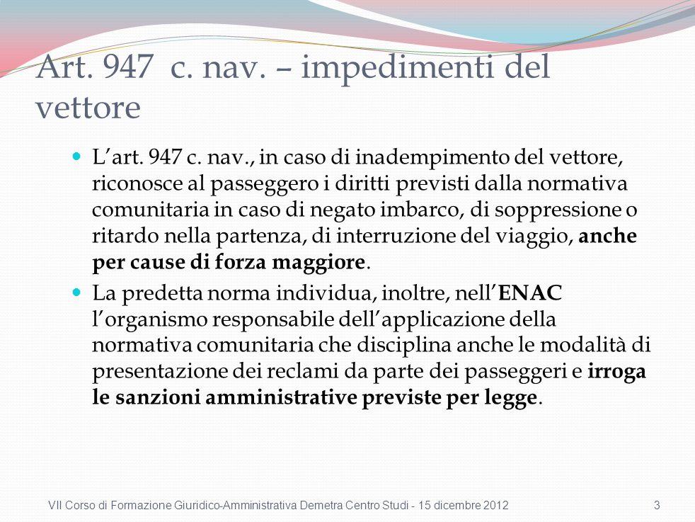 Art. 947 c. nav. – impedimenti del vettore Lart. 947 c. nav., in caso di inadempimento del vettore, riconosce al passeggero i diritti previsti dalla n