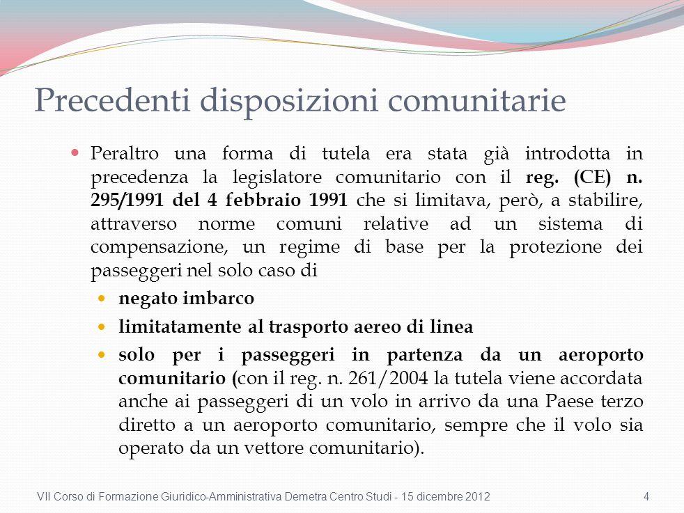 Precedenti disposizioni comunitarie Peraltro una forma di tutela era stata già introdotta in precedenza la legislatore comunitario con il reg. (CE) n.