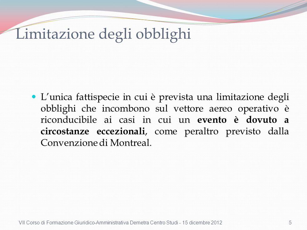 Limitazione degli obblighi Lunica fattispecie in cui è prevista una limitazione degli obblighi che incombono sul vettore aereo operativo è riconducibi