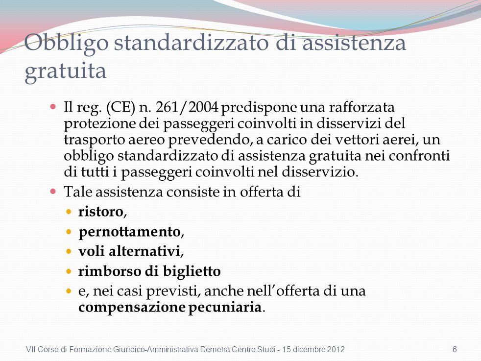 Obbligo standardizzato di assistenza gratuita Il reg. (CE) n. 261/2004 predispone una rafforzata protezione dei passeggeri coinvolti in disservizi del