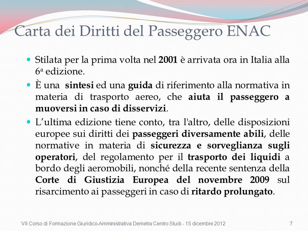 Carta dei Diritti del Passeggero ENAC Stilata per la prima volta nel 2001 è arrivata ora in Italia alla 6 a edizione. È una sintesi ed una guida di ri