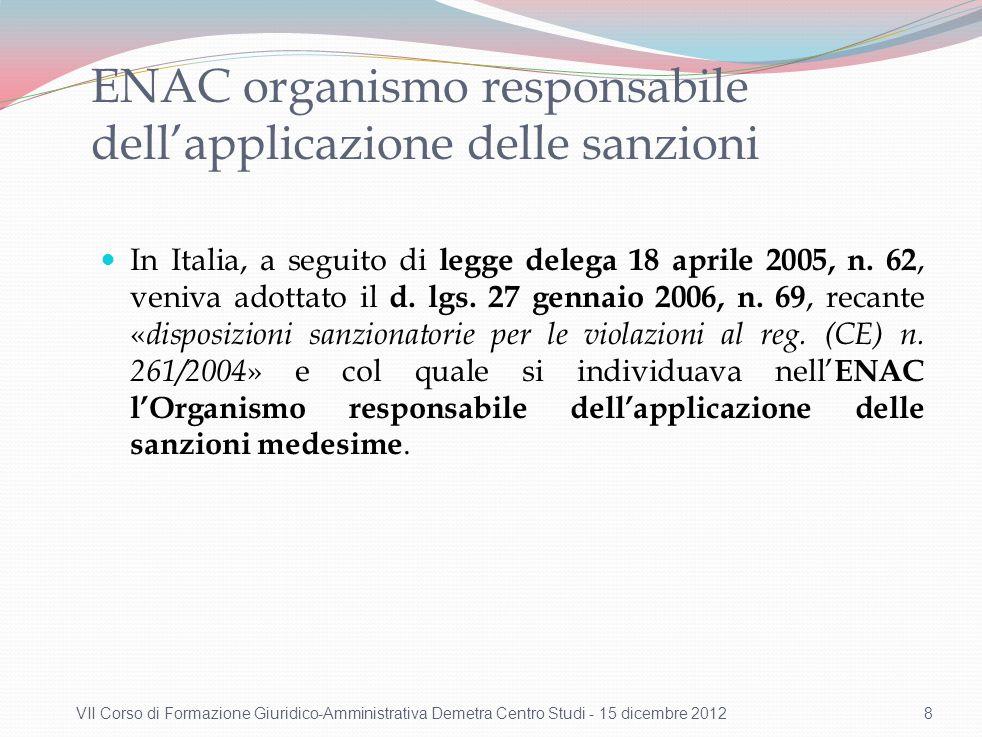 ENAC organismo responsabile dellapplicazione delle sanzioni In Italia, a seguito di legge delega 18 aprile 2005, n. 62, veniva adottato il d. lgs. 27