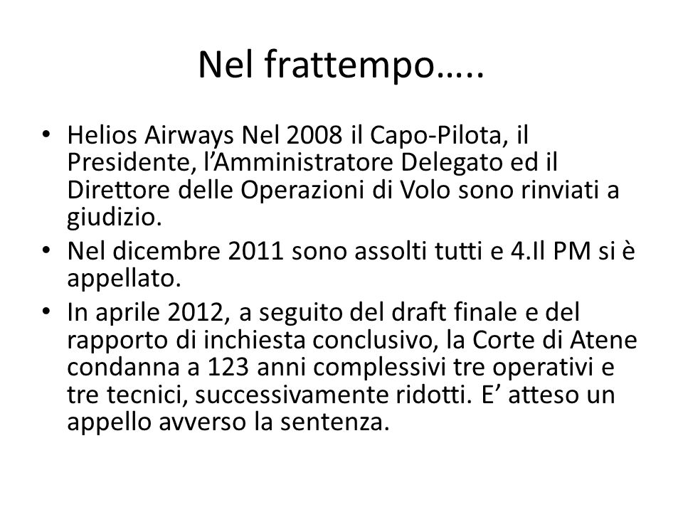 Nel frattempo….. Helios Airways Nel 2008 il Capo-Pilota, il Presidente, lAmministratore Delegato ed il Direttore delle Operazioni di Volo sono rinviat