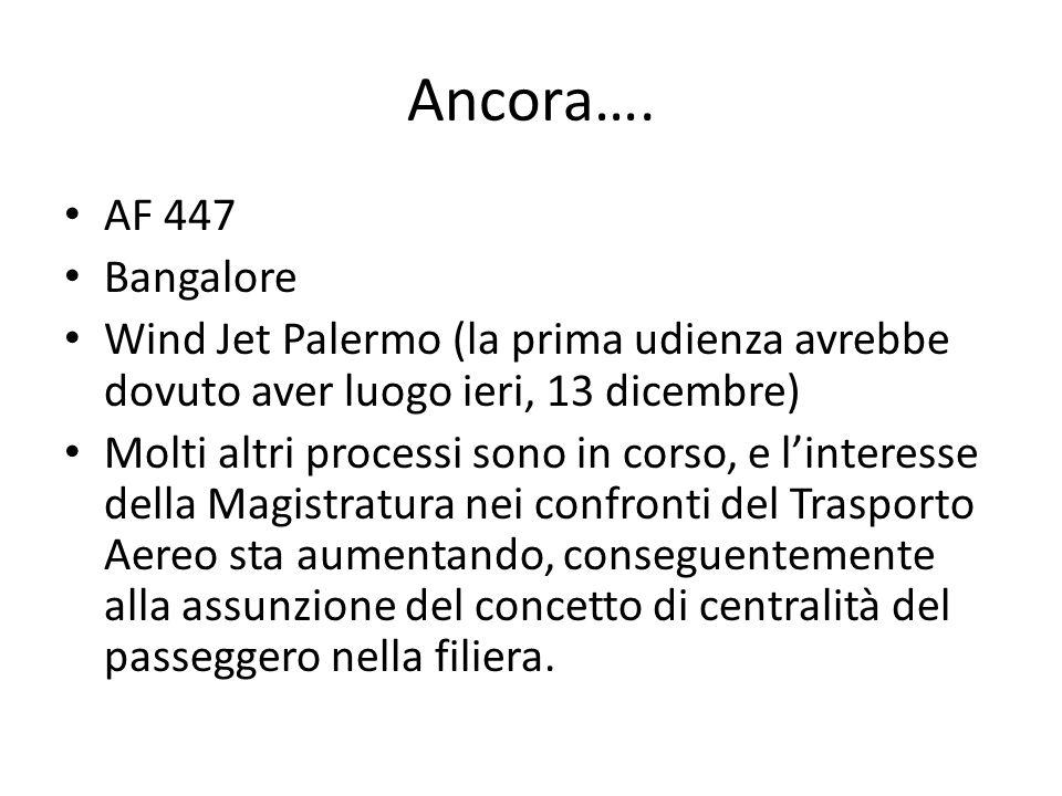 Ancora…. AF 447 Bangalore Wind Jet Palermo (la prima udienza avrebbe dovuto aver luogo ieri, 13 dicembre) Molti altri processi sono in corso, e linter