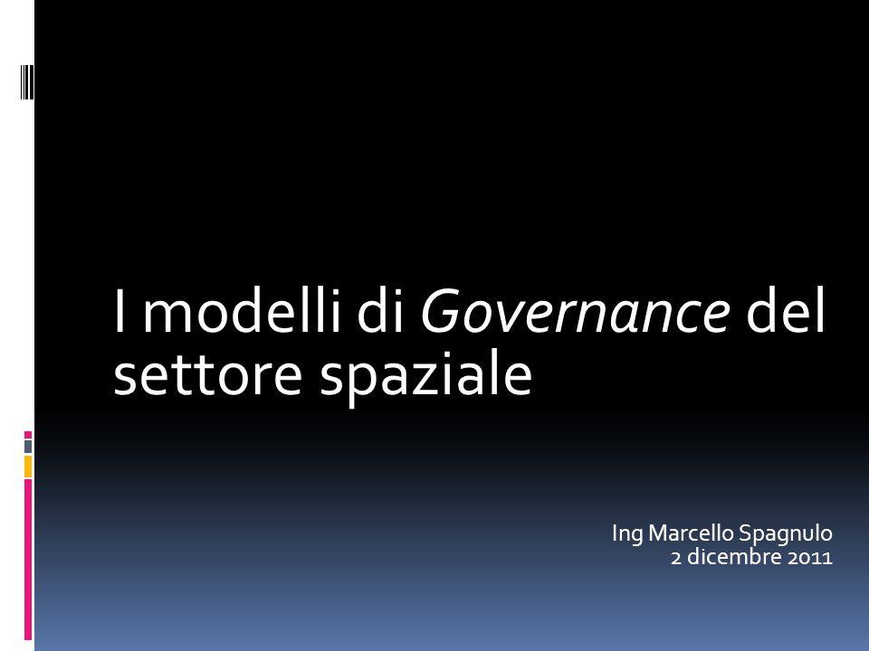 Governance I modelli di Governance del settore spaziale Ing Marcello Spagnulo 2 dicembre 2011
