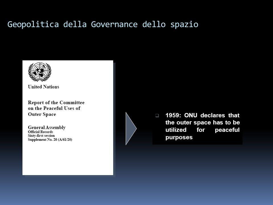 1959: ONU declares that the outer space has to be utilized for peaceful purposes Geopolitica della Governance dello spazio