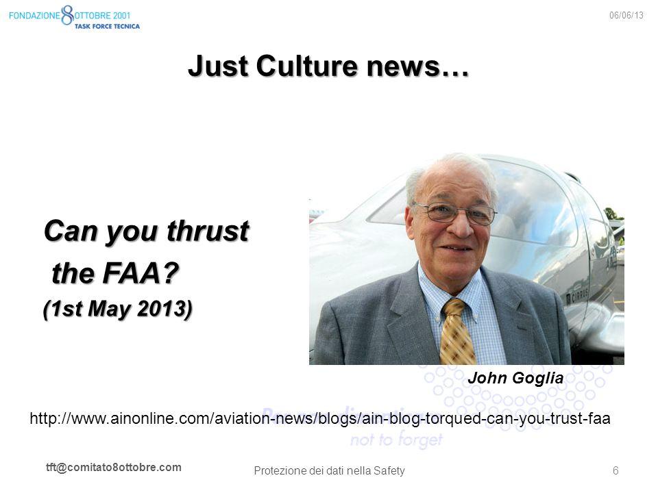 tft@comitato8ottobre.com Just Culture news… 06/06/13 Protezione dei dati nella Safety 6 John Goglia Can you thrust the FAA? the FAA? (1st May 2013) ht