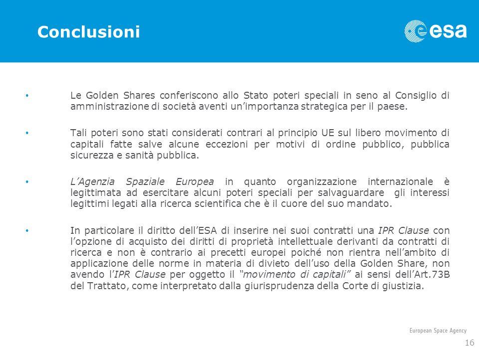 Conclusioni Le Golden Shares conferiscono allo Stato poteri speciali in seno al Consiglio di amministrazione di società aventi unimportanza strategica