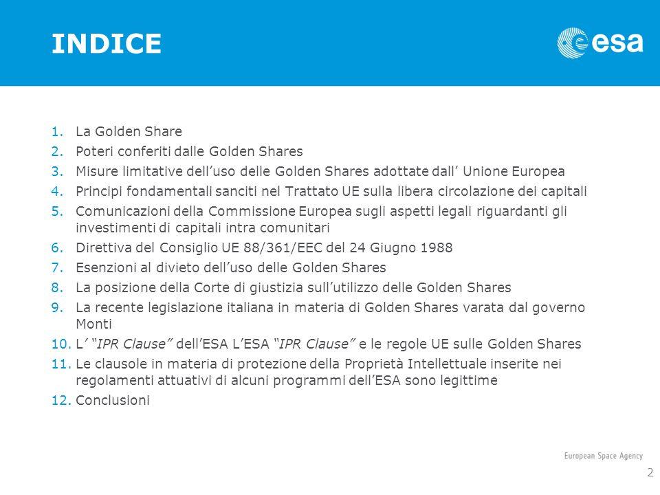 INDICE 1.La Golden Share 2.Poteri conferiti dalle Golden Shares 3.Misure limitative delluso delle Golden Shares adottate dall Unione Europea 4.Princip
