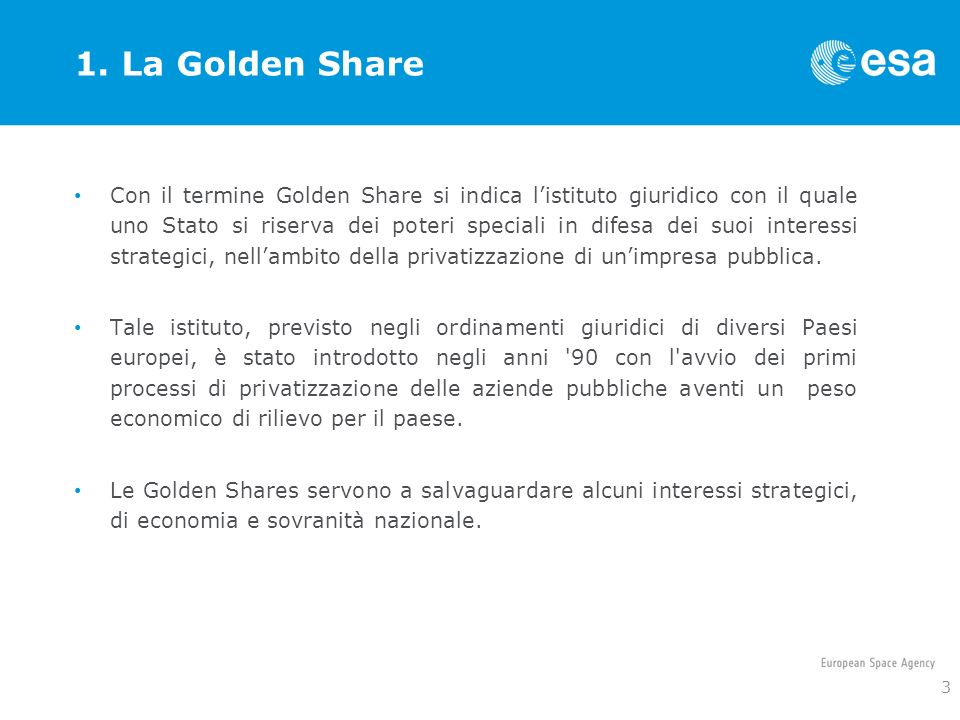 1. La Golden Share Con il termine Golden Share si indica listituto giuridico con il quale uno Stato si riserva dei poteri speciali in difesa dei suoi