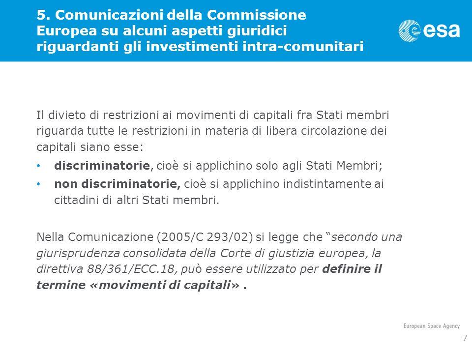5. Comunicazioni della Commissione Europea su alcuni aspetti giuridici riguardanti gli investimenti intra-comunitari Il divieto di restrizioni ai movi