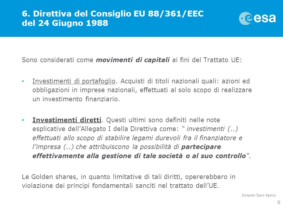 6. Direttiva del Consiglio EU 88/361/EEC del 24 Giugno 1988 Sono considerati come movimenti di capitali ai fini del Trattato UE: Investimenti di porta