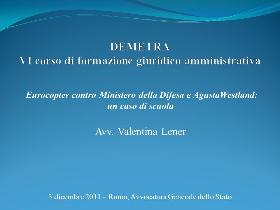3 dicembre 2011 – Roma, Avvocatura Generale dello Stato Eurocopter contro Ministero della Difesa e AgustaWestland: un caso di scuola Avv. Valentina Le