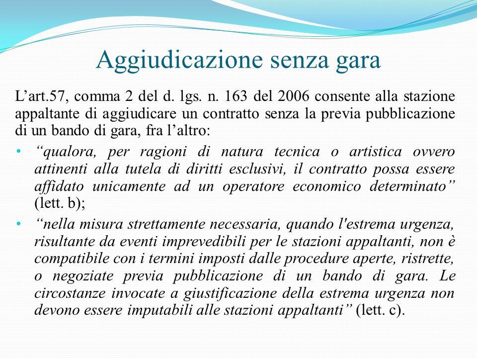 Aggiudicazione senza gara Lart.57, comma 2 del d. lgs. n. 163 del 2006 consente alla stazione appaltante di aggiudicare un contratto senza la previa p