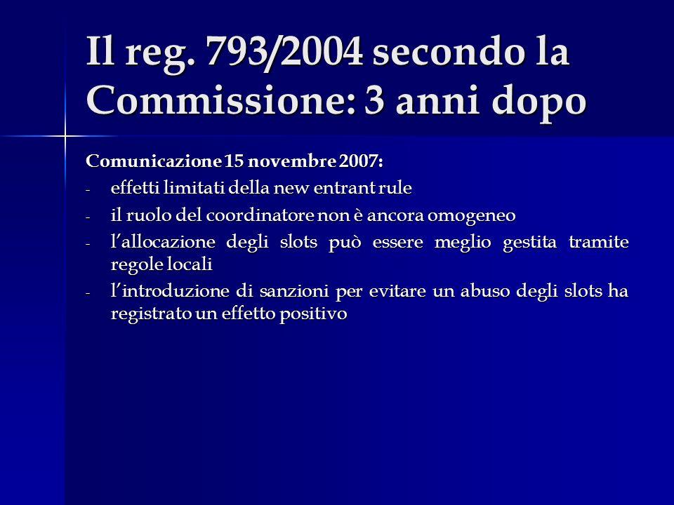 Il reg. 793/2004 secondo la Commissione: 3 anni dopo Comunicazione 15 novembre 2007: - effetti limitati della new entrant rule - il ruolo del coordina