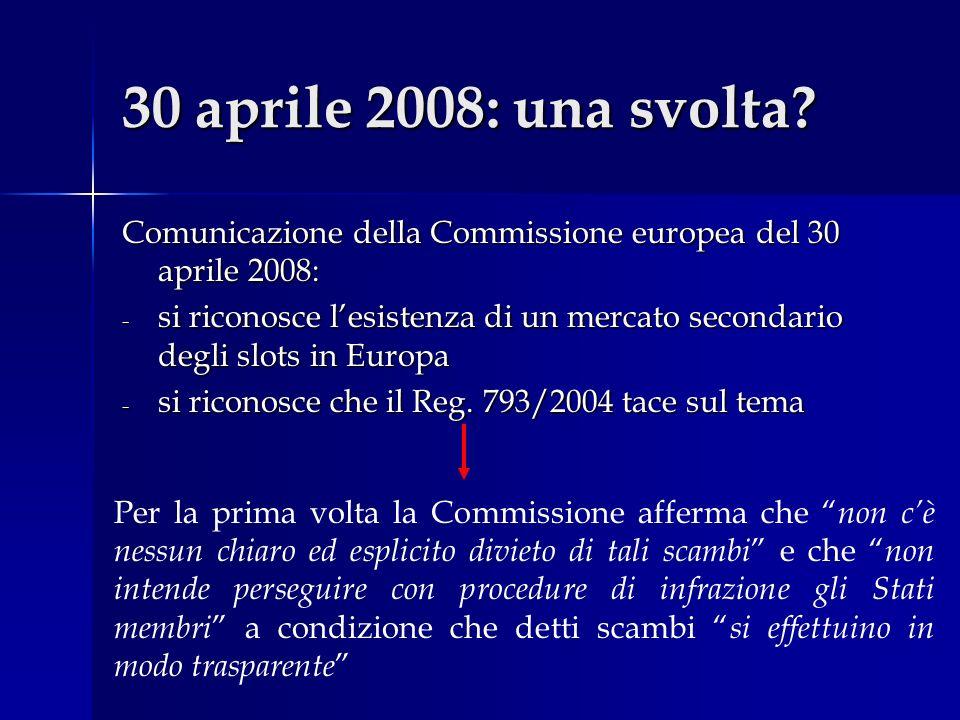 30 aprile 2008: una svolta? Comunicazione della Commissione europea del 30 aprile 2008: - si riconosce lesistenza di un mercato secondario degli slots