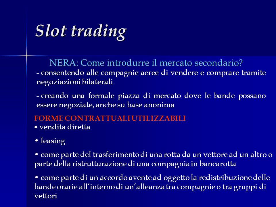 Slot trading NERA: Come introdurre il mercato secondario? - consentendo alle compagnie aeree di vendere e comprare tramite negoziazioni bilaterali - c